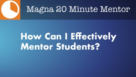 Thumbnail for entry How Can I Effectively Mentor Students?