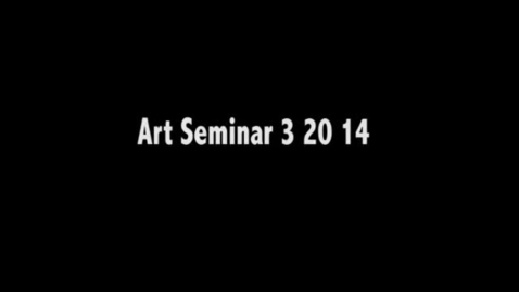 Thumbnail for entry ART_SEMINAR_3_20_14
