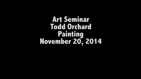 Thumbnail for entry Todd Orchard Art Seminar 11.20.14