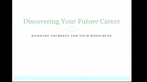"""Thumbnail for entry """"Discovering Your Future Career: Self Awareness, Goals, Assessments"""""""