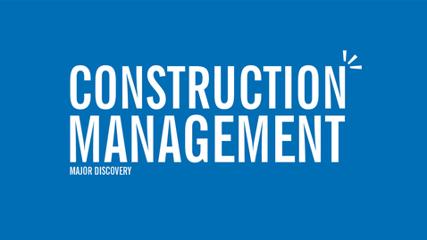 Thumbnail for entry Major Discovery: Construction Management