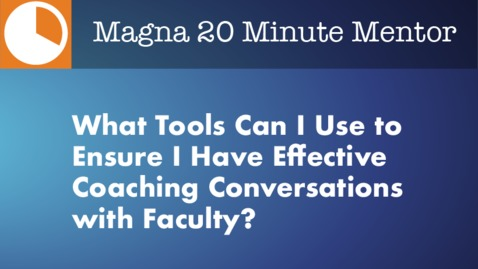 Thumbnail for entry What Tools Can I Use to Ensure I Have Effective Coaching Conversations with Faculty?
