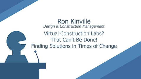 Thumbnail for entry Virtual Construction Labs? That Can't Be Done! Finding Solutions in Times of Change by Ron Kinville