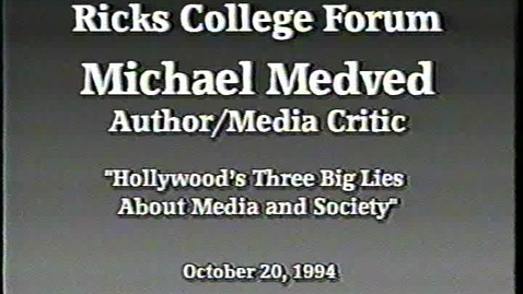 """Thumbnail for entry Ricks College Forum - Michael Medved - """"Hollywood's Three Big Lies About Media and Society"""""""