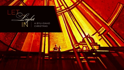 Thumbnail for entry Let the Light In - A BYU-Idaho Christmas 2020