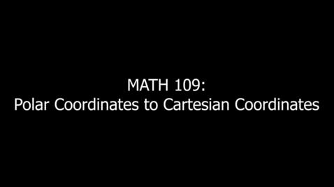 Thumbnail for entry MATH 109 Polar Coordinates to Cartesian Coordinates