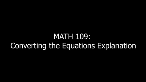 Thumbnail for entry MATH 109 Converting the Equations Explanation