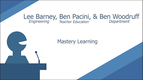 Thumbnail for entry Mastery Learning by Lee Barney, Ben Pacini, & Ben Woodruff
