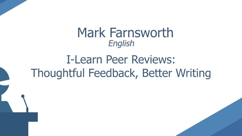 Thumbnail for entry Learn Peer Reviews: Thoughtful Feedback, Better Writing by Mark Farnsworth
