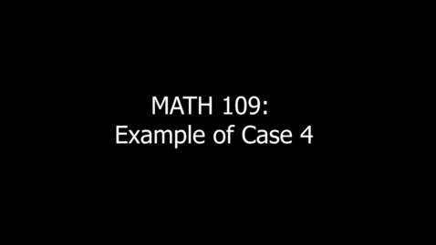 Thumbnail for entry MATH 109 Example of Case 4