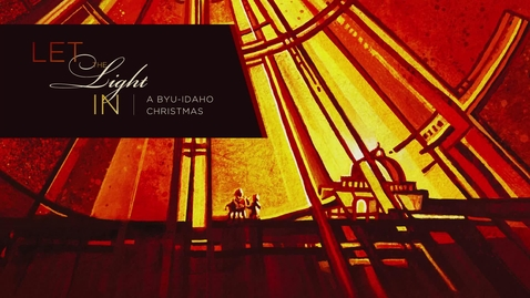 "Thumbnail for entry 2020 Christmas Concert Promo: ""Let The Light In - A BYU-Idaho Christmas"""