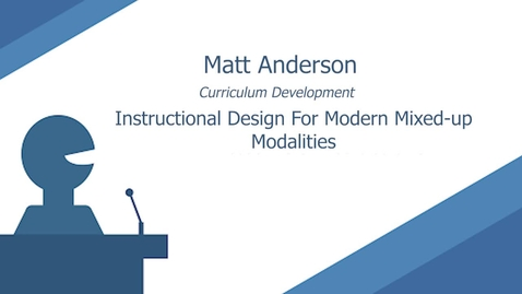 Thumbnail for entry Instructional Design For Modern Mixed-up Modalities by Matt Anderson