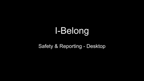 Thumbnail for entry I-Belong Safety & Reporting – Desktop