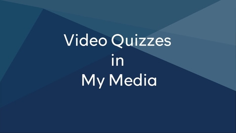 Thumbnail for entry How to Create Video Quizzes in My Media