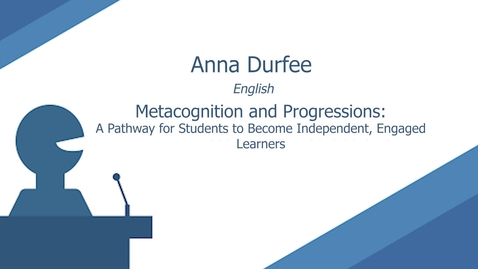 Thumbnail for entry Metacognition and Progressions: A Pathway for Students to Become Independent, Engaged Learners by Anna Durfee