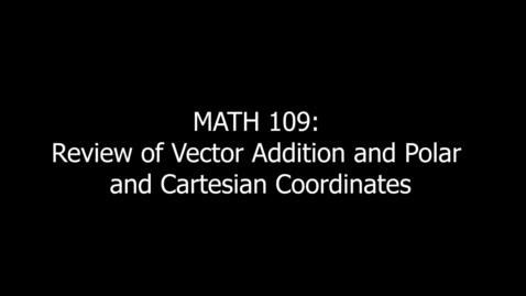 Thumbnail for entry MATH 109 Review of Vector Addition and Polar and Cartesian Coordinates