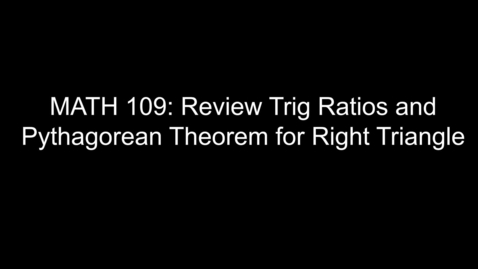 Thumbnail for entry MATH 109 Review Trig Ratios and Pythagorean Theorem for Right Triangle