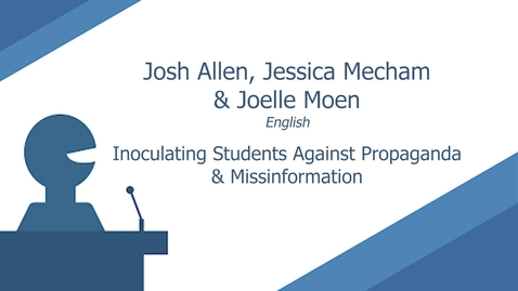 Thumbnail for entry Inoculating Students Against Propaganda & Misinformation by Joelle Moen, Josh Allen, and Jessica Mecham