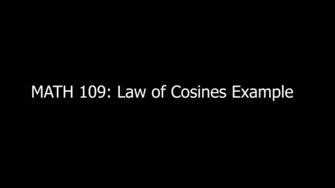 Thumbnail for entry MATH 109 Law of Cosines Example