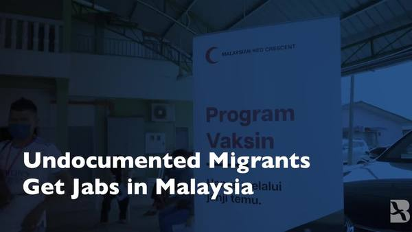 Undocumented Migrants Get Jabs in Malaysia