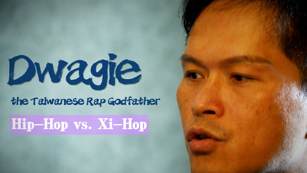 Dwagie, the Taiwanese Rap Godfather, Hip-Hop vs. Xi-Hop