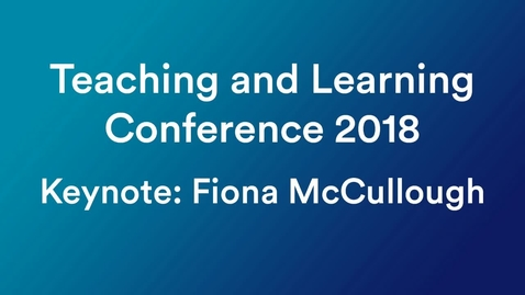 Thumbnail for entry 2018 Teaching and Learning Conference, Keynote: Fiona McCullough