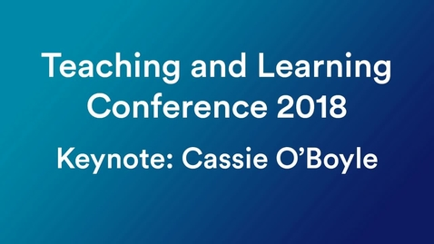 Thumbnail for entry 2018 Teaching and Learning Conference, Keynote: Cassie OBoyle