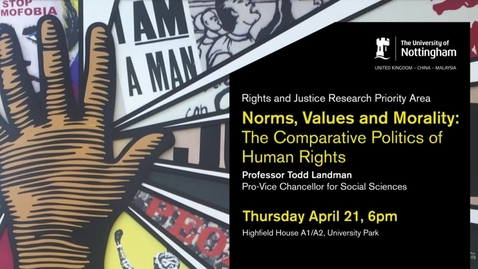 Professor Todd Landman, Norms, Values and Morality: The Comparative Politics of Human Rights