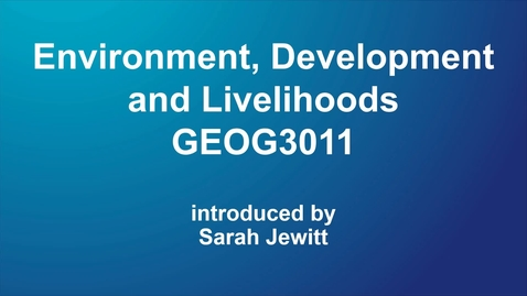Thumbnail for entry Environment, Development and Livelihoods (GEOG3011) NEW