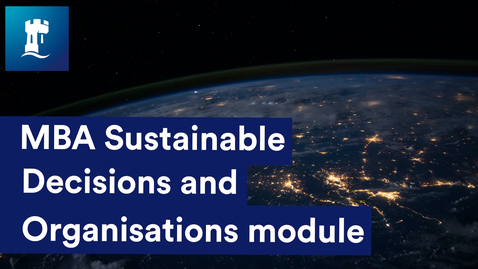 Thumbnail for entry Overview of the MBA Sustainable Decisions and Organisations module