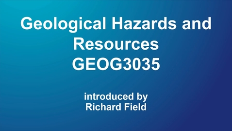 Thumbnail for entry Geological Hazards and Resources (GEOG3035) NEW
