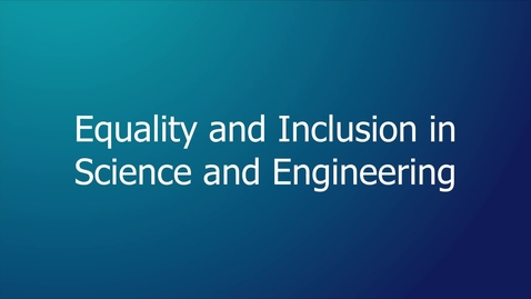 Thumbnail for entry Equality and Inclusion in Science and Engineering