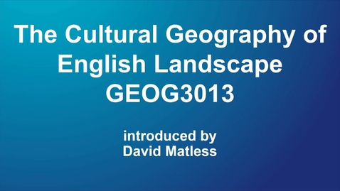 Thumbnail for entry GEOG3013 The Cultural Geography of English Landscape