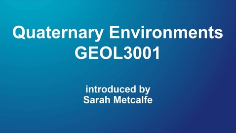 Thumbnail for entry GEOL3001 Quaternary Environments