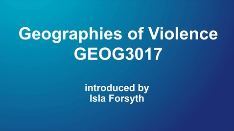 Thumbnail for entry GEOG3017 Geographies of Violence