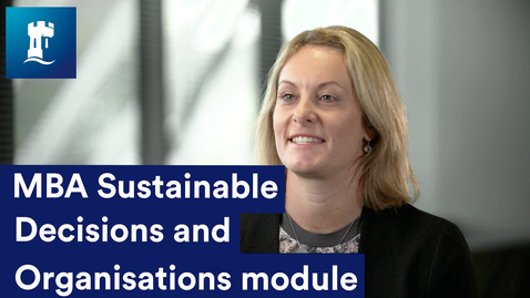 Thumbnail for entry MBA Sustainable Decisions and Organisations module