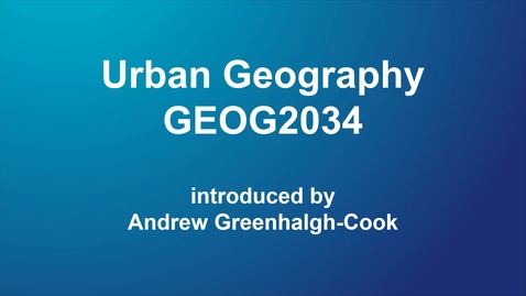Thumbnail for entry Urban Geography (GEOG2034) for 2020/21
