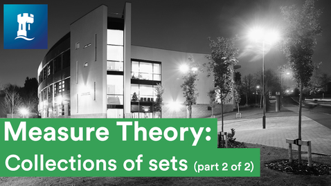 Thumbnail for entry Measure Theory (6/15) - Collections of sets (2/2)