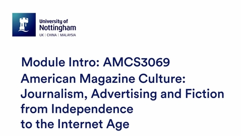 Thumbnail for entry AMCS3069 American Magazine Culture: Journalism, Advertising and Fiction from Independence to the Internet Age