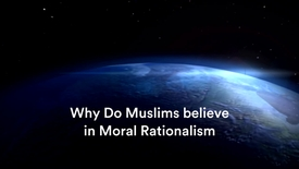 Thumbnail for entry Why Do Muslims Believe in Moral Rationalism?