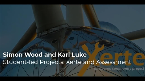 Thumbnail for entry Karl Luke and Simon Wood - Student-led projects: Using Xerte for authentic summative assessments