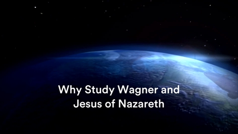 Thumbnail for entry Why Study Wagner and Jesus of Nazareth