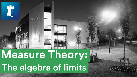 Thumbnail for entry Measure Theory (4/15) - The algebra of limits