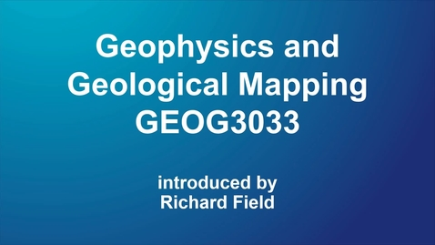 Thumbnail for entry Geophysics and Geological Mapping (GEOG3033)