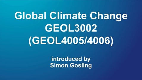Thumbnail for entry GEOL3002 / GEOL4005 / GEOL4006 Global Climate Change
