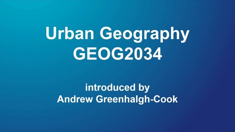 Thumbnail for entry GEOG2034 Urban Geography