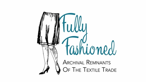 Thumbnail for entry Curator of the Fully Fashioned exhibition explains the University of Nottingham's links to the East Midlands textile trade