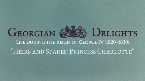 Thumbnail for entry Georgian Delights: Curator Tour pt 6 (Heirs and Spares: Princess Charlotte)