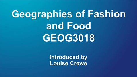 Thumbnail for entry Geographies of Fashion and Food (GEOG3018) NEW