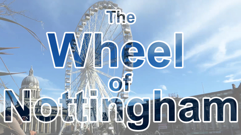 Thumbnail for entry Vlog: Thoughts from places | The Wheel of Nottingham |